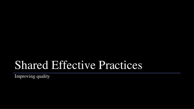 Shared Effective Practices Improving quality