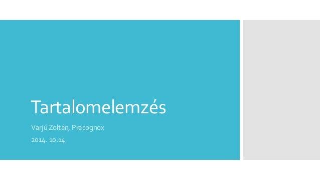Tartalomelemzés  Varjú Zoltán, Precognox  2014. 10.14
