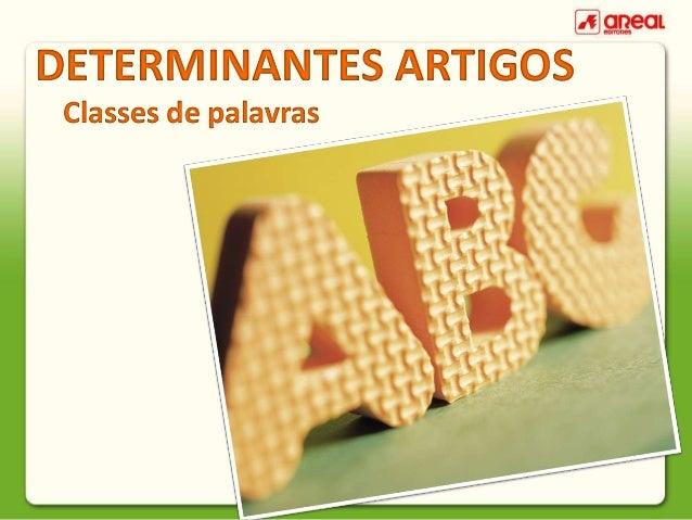 DETERMINANTES ARTIGOS Classes de palavras