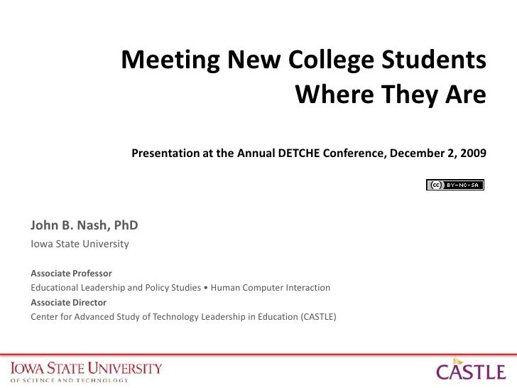 Meeting New College Students Where They ArePresentation at the Annual DETCHE Conference, December 2, 2009<br />John B. Nas...
