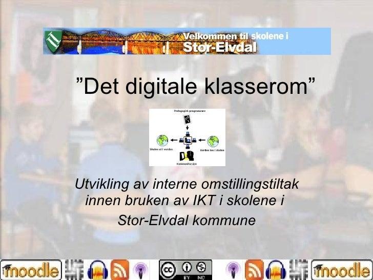 """"""" Det digitale klasserom"""" Utvikling av interne omstillingstiltak innen bruken av IKT i skolene i  Stor-Elvdal kommune"""