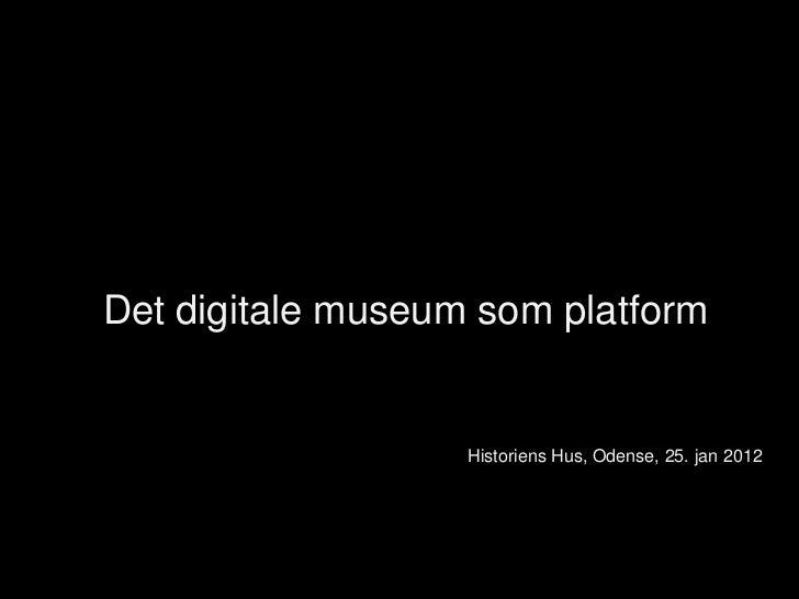 overskriftDet digitale museum som platform                   Historiens Hus, Odense, 25. jan 2012