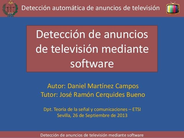 Detección automática de anuncios de televisión  Detección de anuncios de televisión mediante software Autor: Daniel Martín...