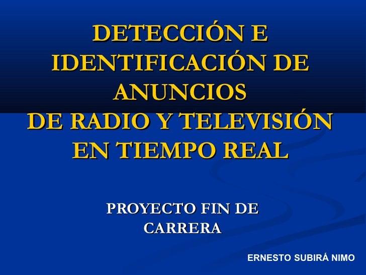 DETECCIÓN E IDENTIFICACIÓN DE      ANUNCIOSDE RADIO Y TELEVISIÓN   EN TIEMPO REAL     PROYECTO FIN DE        CARRERA      ...