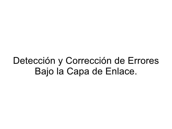 Detección y Corrección de Errores Bajo la Capa de Enlace.