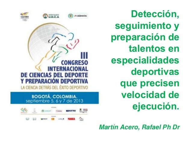 Detección, seguimiento y preparación de talentos en especialidades deportivas que precisen velocidad de ejecución. Martín ...