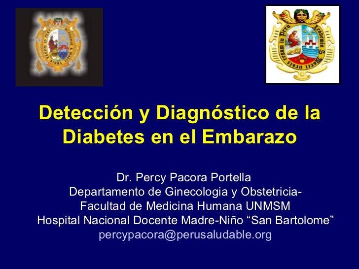 Detección y Diagnóstico de la Diabetes en el Embarazo Dr. Percy Pacora Portella  Departamento de Ginecologia y Obstetricia...