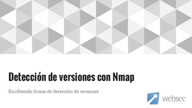 Detección de versiones con Nmap Escribiendo firmas de detección de versiones