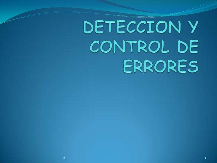 DETECCION Y CONTROL DE ERRORES<br />1<br />2<br />