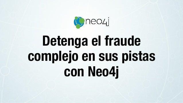 Detenga el fraude complejo en sus pistas con Neo4j