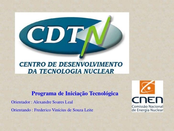 Programa de Iniciação TecnológicaOrientador : Alexandre Soares LealOrientando : Frederico Vinícius de Souza Leite
