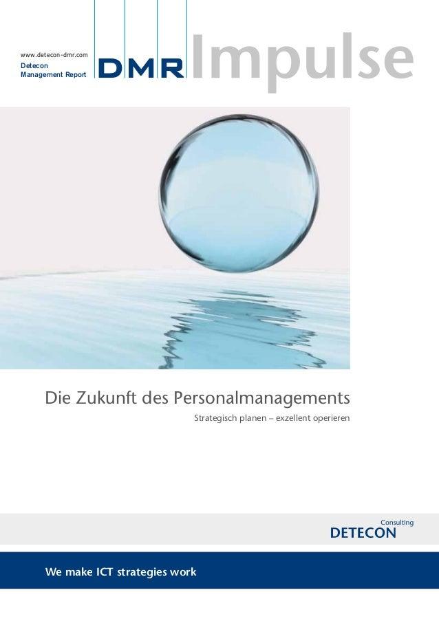 Die Zukunft des Personalmanagements Strategisch planen – exzellent operieren We make ICT strategies work www.detecon-dmr.c...