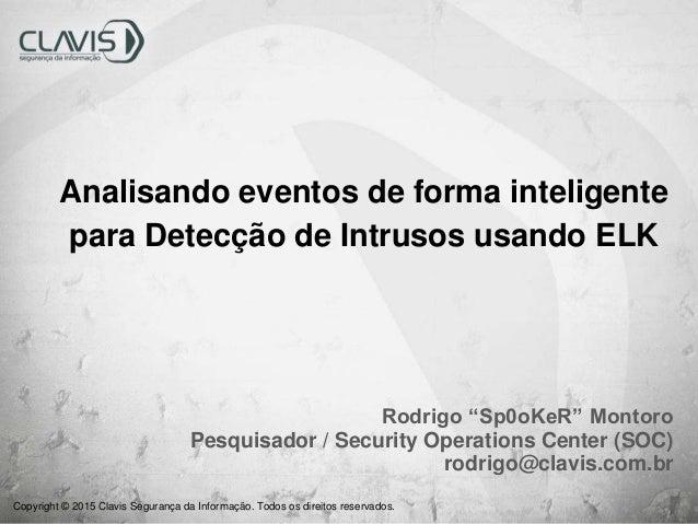 """Copyright © 2015 Clavis Segurança da Informação. Todos os direitos reservados. Rodrigo """"Sp0oKeR"""" Montoro Pesquisador / Sec..."""