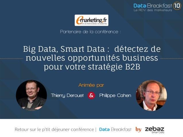Retour sur le p'tit déjeuner conférence | Big Data, Smart Data : �détectez de nouvelles opportunités business pour votre s...