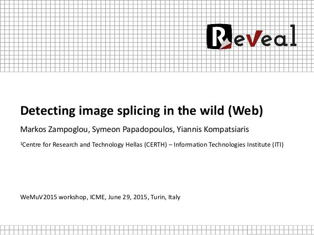 Detecting image splicing in the wild (Web) Markos Zampoglou, Symeon Papadopoulos, Yiannis Kompatsiaris 1Centre for Researc...