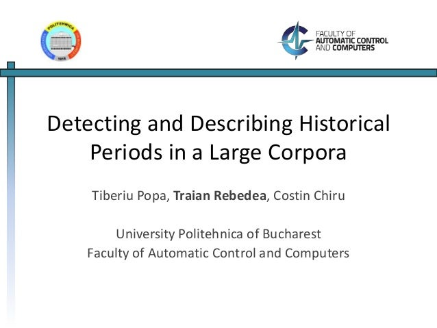 Detecting and Describing Historical  Periods in a Large Corpora  Tiberiu Popa, Traian Rebedea, Costin Chiru  University Po...