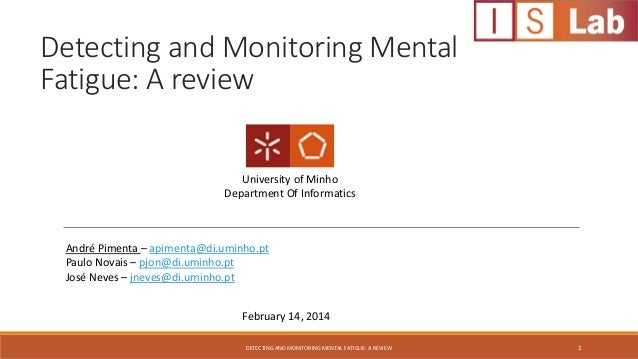 Detecting and Monitoring Mental Fatigue: A review University of Minho Department Of Informatics  André Pimenta – apimenta@...