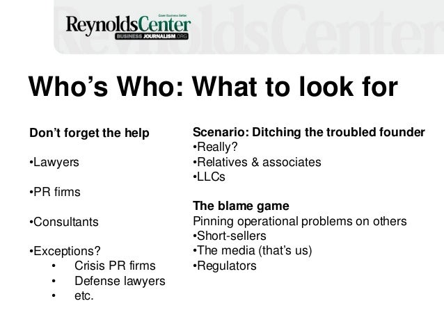 19 Who's Who: What to look for Don't forget the help •Lawyers •PR firms •Consultants •Exceptions? • Crisis PR firms • Defe...