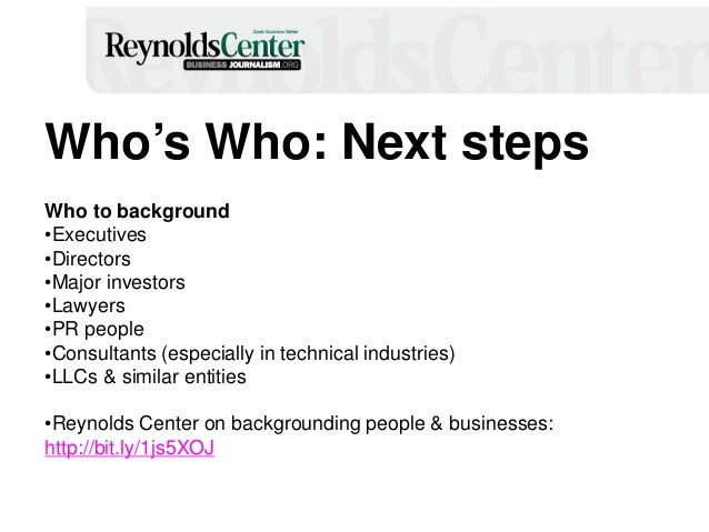 Who's Who: Next steps Who to background •Executives •Directors •Major investors •Lawyers •PR people •Consultants (especial...