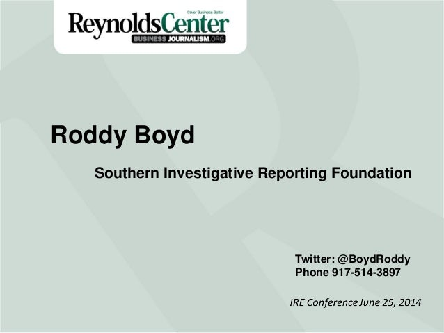 Title Slide Roddy Boyd Southern Investigative Reporting Foundation Twitter: @BoydRoddy Phone 917-514-3897