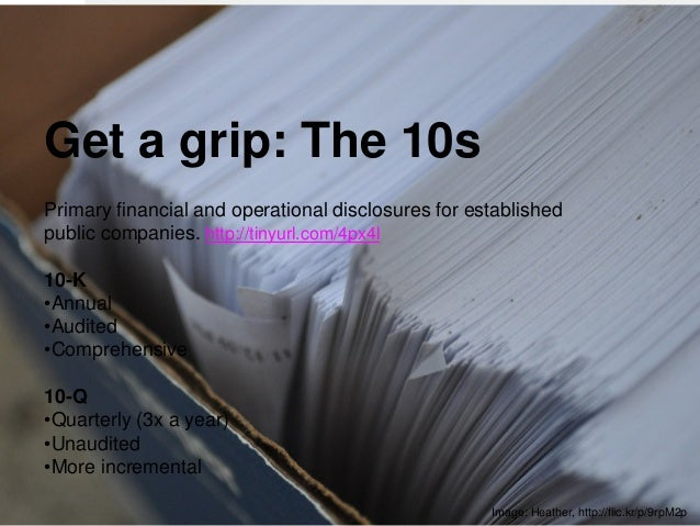 9 Get a grip: The 10s Primary financial and operational disclosures for established public companies. http://tinyurl.com/4...