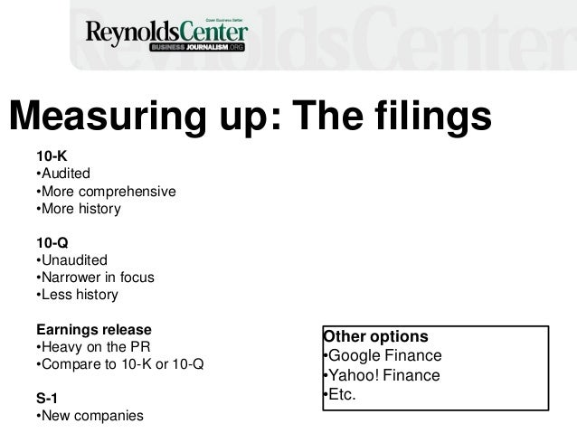 13 Measuring up: The filings 10-K •Audited •More comprehensive •More history 10-Q •Unaudited •Narrower in focus •Less hist...