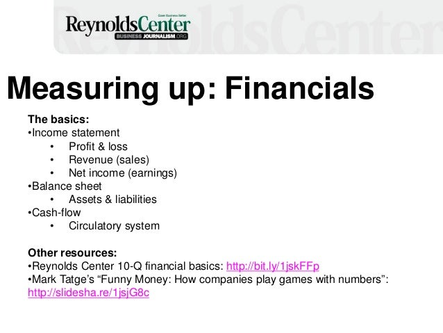 14 Measuring up: Financials The basics: •Income statement • Profit & loss • Revenue (sales) • Net income (earnings) •Balan...