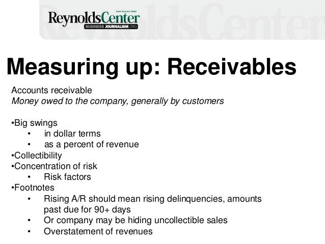 Measuring up: Receivables Accounts receivable Money owed to the company, generally by customers •Big swings • in dollar te...
