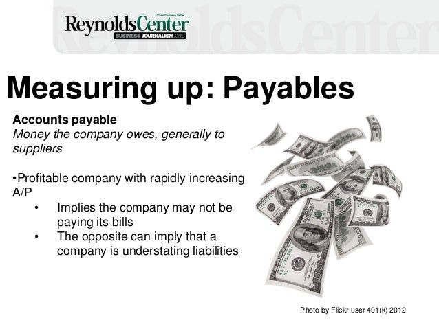 Measuring up: Payables Accounts payable Money the company owes, generally to suppliers •Profitable company with rapidly in...
