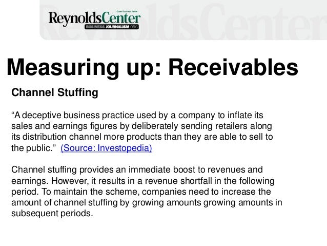 """Measuring up: Receivables Channel Stuffing """"A deceptive business practice used by a company to inflate its sales and earni..."""