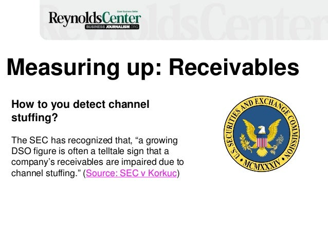 """Measuring up: Receivables How to you detect channel stuffing? The SEC has recognized that, """"a growing DSO figure is often ..."""