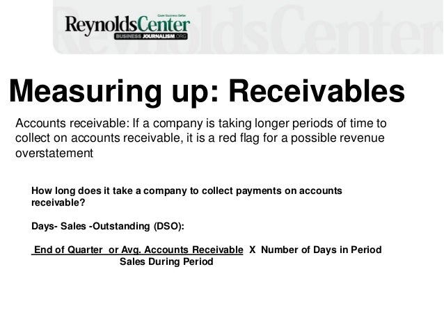 Measuring up: Receivables Accounts receivable: If a company is taking longer periods of time to collect on accounts receiv...