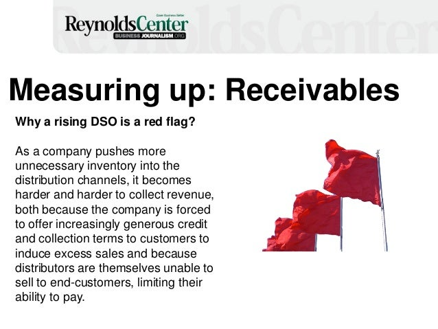 Measuring up: Receivables Why a rising DSO is a red flag? As a company pushes more unnecessary inventory into the distribu...
