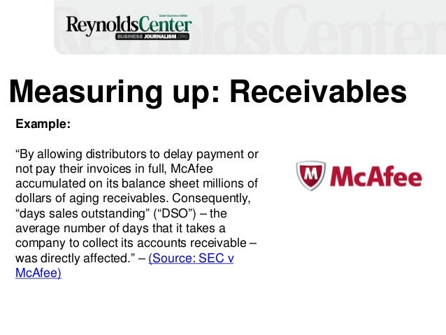 """Measuring up: Receivables Example: """"By allowing distributors to delay payment or not pay their invoices in full, McAfee ac..."""
