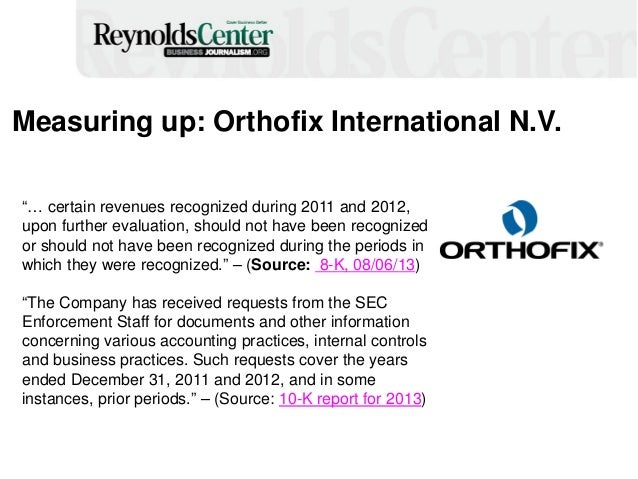 """Measuring up: Orthofix International N.V. """"… certain revenues recognized during 2011 and 2012, upon further evaluation, sh..."""