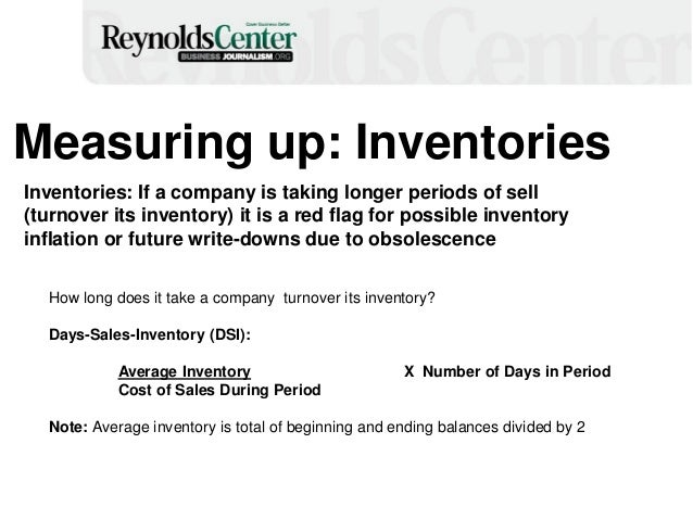 Measuring up: Inventories Inventories: If a company is taking longer periods of sell (turnover its inventory) it is a red ...
