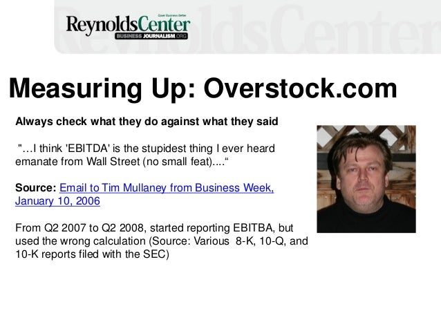 """Measuring Up: Overstock.com Always check what they do against what they said """"…I think 'EBITDA' is the stupidest thing I e..."""
