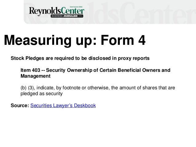 Measuring up: Form 4 Stock Pledges are required to be disclosed in proxy reports Item 403 -- Security Ownership of Certain...