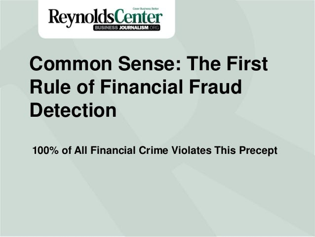 Title Slide100% of All Financial Crime Violates This Precept Common Sense: The First Rule of Financial Fraud Detection
