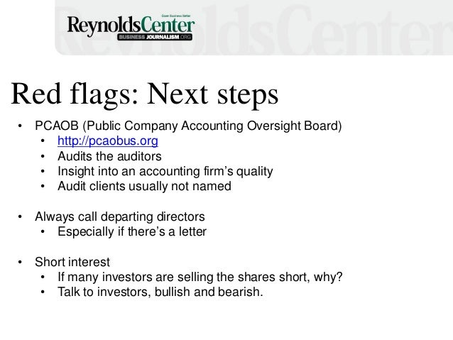 Red flags: Next steps • PCAOB (Public Company Accounting Oversight Board) • http://pcaobus.org • Audits the auditors • Ins...