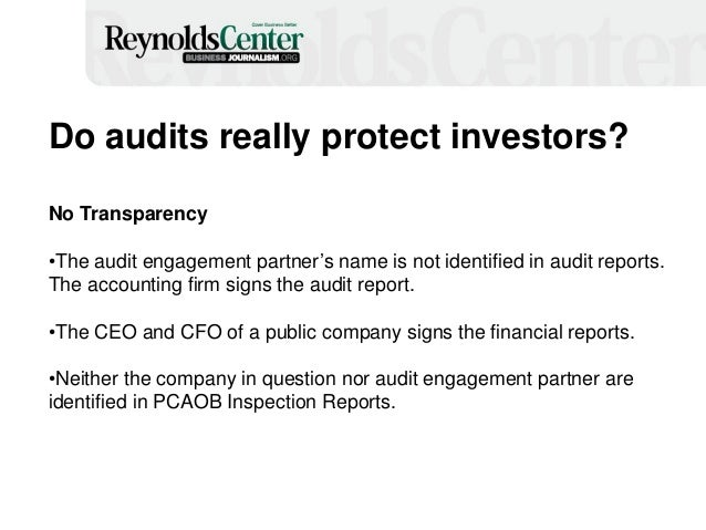 Do audits really protect investors? No Transparency •The audit engagement partner's name is not identified in audit report...