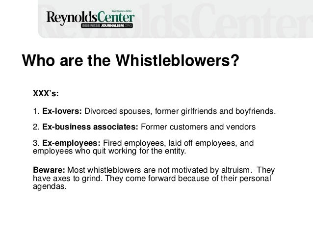 Who are the Whistleblowers? XXX's: 1. Ex-lovers: Divorced spouses, former girlfriends and boyfriends. 2. Ex-business assoc...