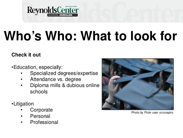 Who's Who: What to look for Check it out •Education, especially: • Specialized degrees/expertise • Attendance vs. degree •...