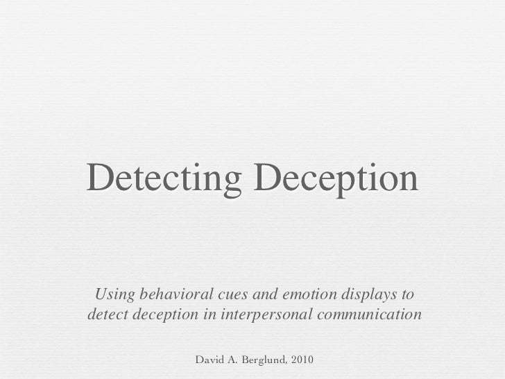 Detecting Deception   Using behavioral cues and emotion displays to detect deception in interpersonal communication       ...
