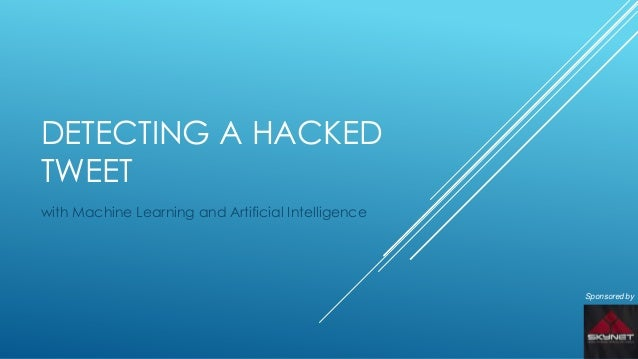 DETECTING A HACKED TWEET with Machine Learning and Artificial Intelligence  Sponsored by