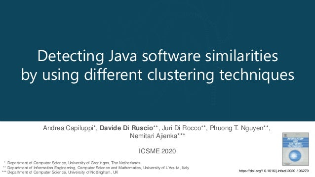Detecting Java software similarities by using different clustering techniques Andrea Capiluppi*, Davide Di Ruscio**, Juri ...