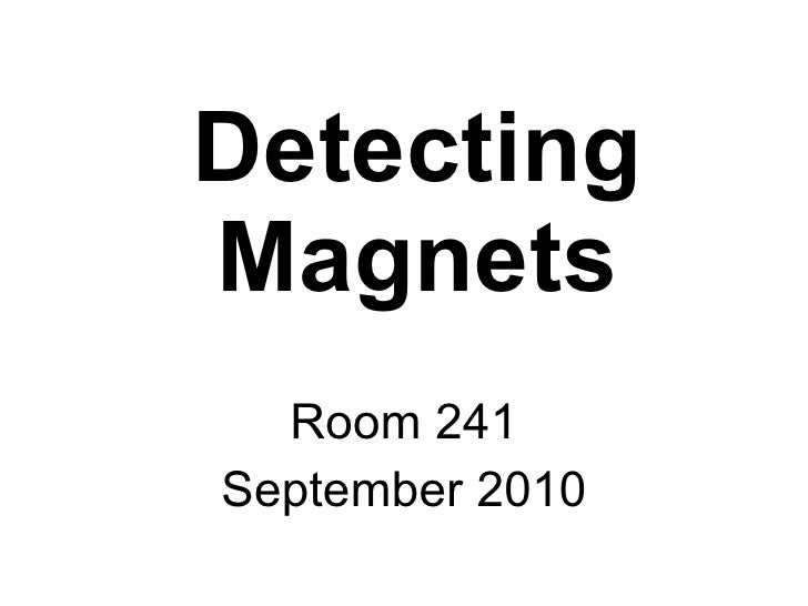 Detecting Magnets Room 241 September 2010