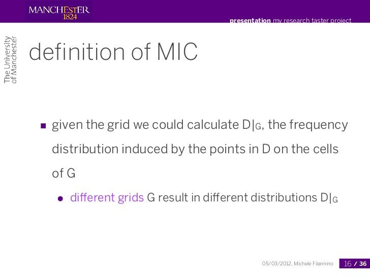 presentation my research taster projectdefinition of MIC ■ given the grid we could calculate D|G, the frequency   distribut...
