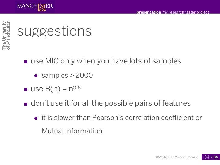 presentation my research taster projectsuggestions■ use MIC only when you have lots of samples   ●   samples > 2000■ use B...