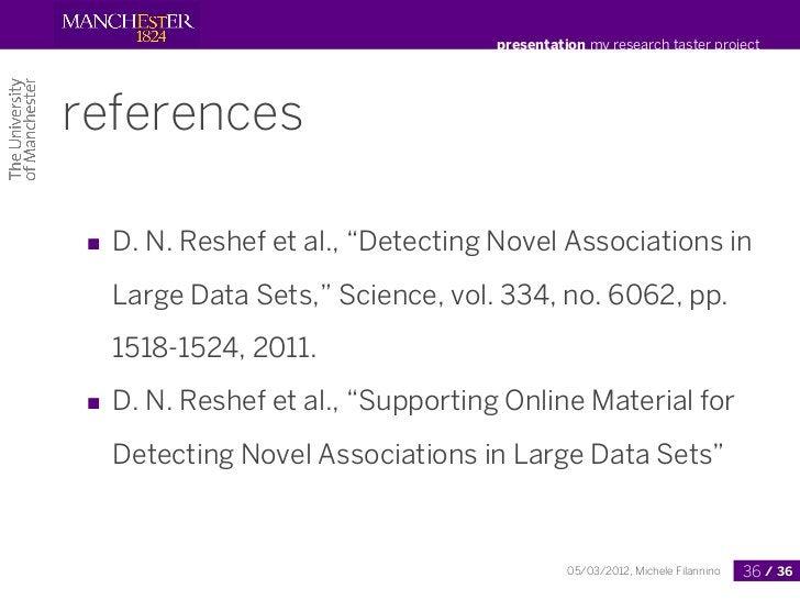 "presentation my research taster projectreferences■ D. N. Reshef et al., ""Detecting Novel Associations in  Large Data Sets,..."